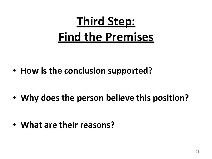 Third Step: Find the Premises • How is the conclusion supported? • Why does