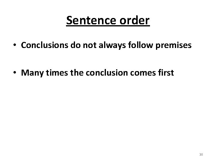 Sentence order • Conclusions do not always follow premises • Many times the conclusion