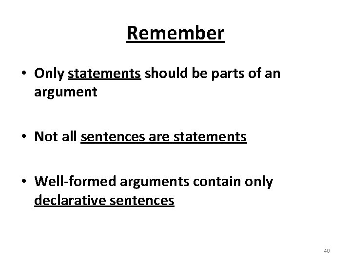 Remember • Only statements should be parts of an argument • Not all sentences