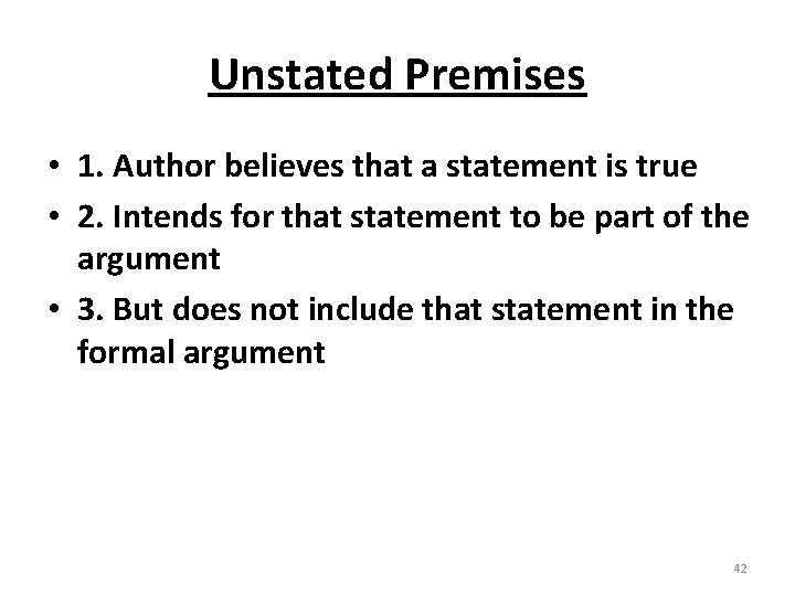 Unstated Premises • 1. Author believes that a statement is true • 2. Intends