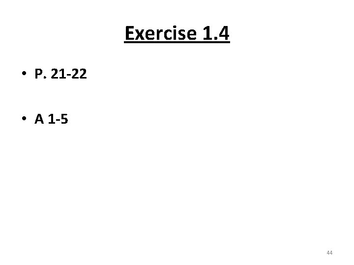 Exercise 1. 4 • P. 21 -22 • A 1 -5 44