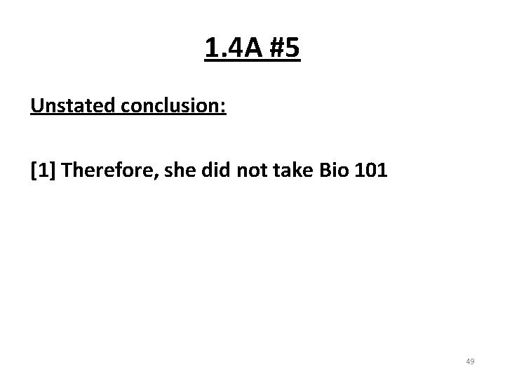1. 4 A #5 Unstated conclusion: [1] Therefore, she did not take Bio 101