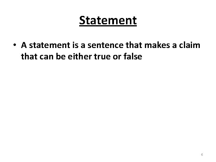 Statement • A statement is a sentence that makes a claim that can be