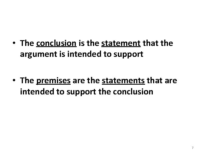 • The conclusion is the statement that the argument is intended to support