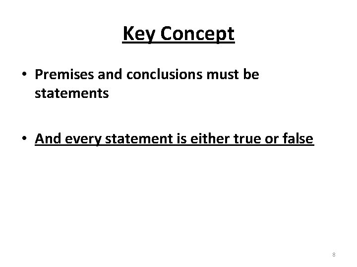 Key Concept • Premises and conclusions must be statements • And every statement is