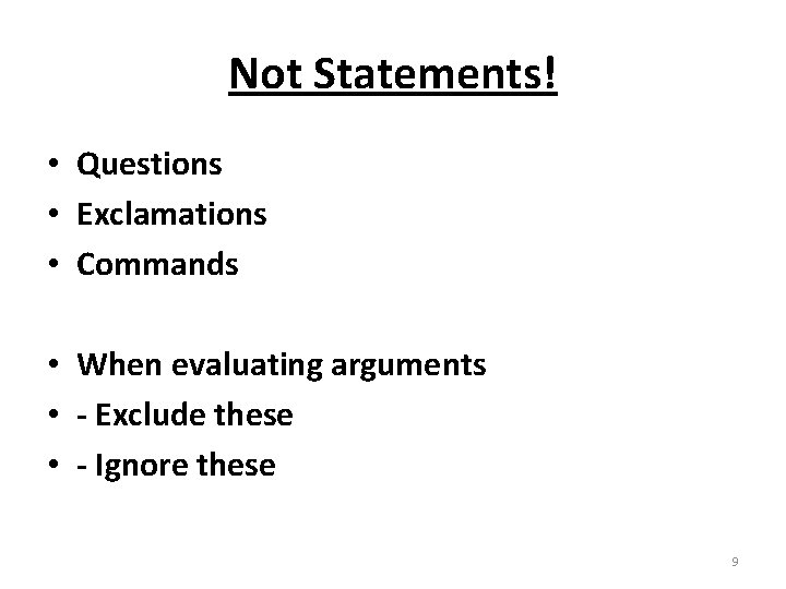 Not Statements! • Questions • Exclamations • Commands • When evaluating arguments • -