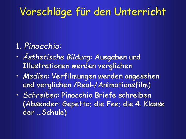 Vorschläge für den Unterricht 1. Pinocchio: • Ästhetische Bildung: Ausgaben und Illustrationen werden verglichen
