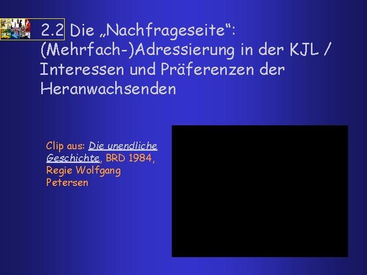 """2. 2 Die """"Nachfrageseite"""": (Mehrfach )Adressierung in der KJL / Interessen und Präferenzen der"""