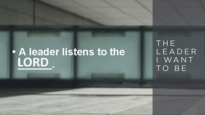 • A leader listens to the LORD ______.