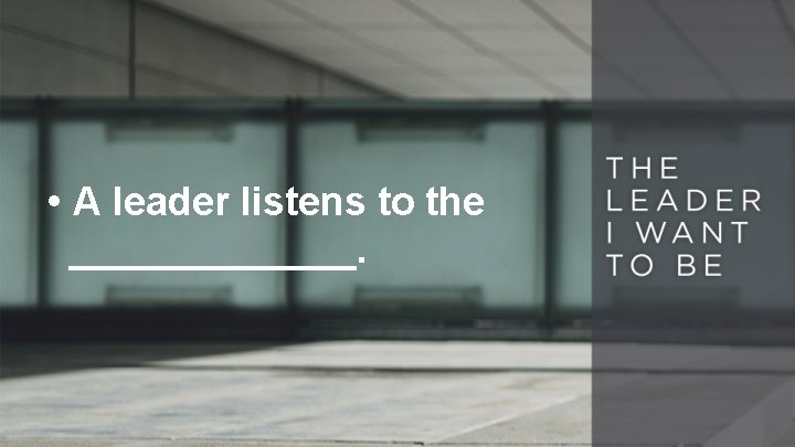 • A leader listens to the _______.