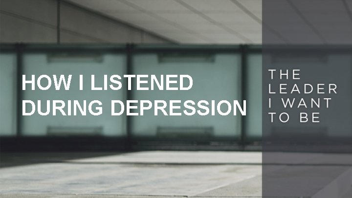 HOW I LISTENED DURING DEPRESSION