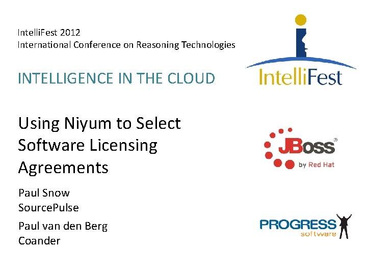 Intelli. Fest 2012 International Conference on Reasoning Technologies INTELLIGENCE IN THE CLOUD Using Niyum