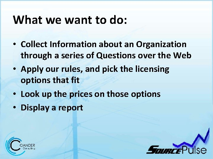 What we want to do: • Collect Information about an Organization through a series