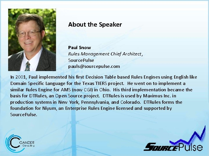 About the Speaker Paul Snow Rules Management Chief Architect, Source. Pulse pauls@sourcepulse. com In