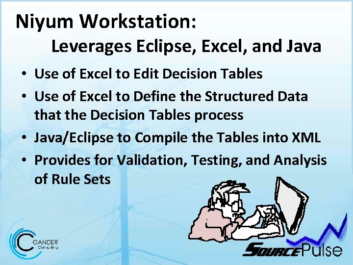 Niyum Workstation: Leverages Eclipse, Excel, and Java • Use of Excel to Edit Decision