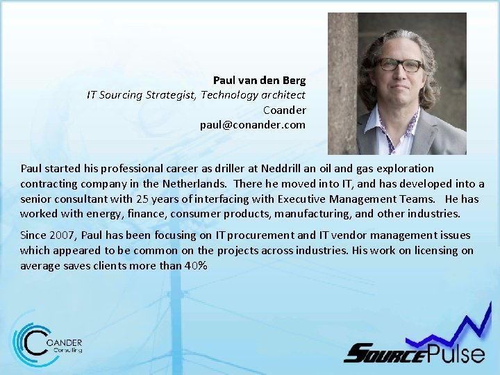 Paul van den Berg IT Sourcing Strategist, Technology architect Coander paul@conander. com Paul started