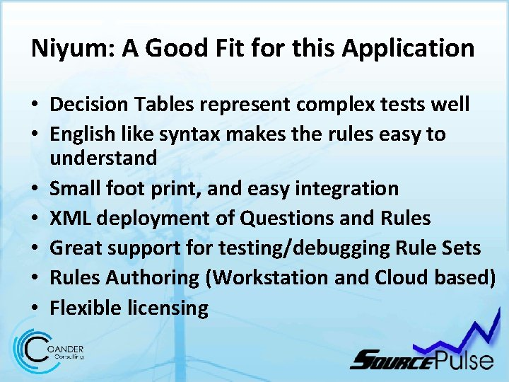 Niyum: A Good Fit for this Application • Decision Tables represent complex tests well