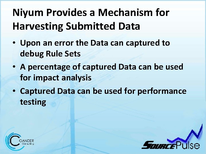 Niyum Provides a Mechanism for Harvesting Submitted Data • Upon an error the Data