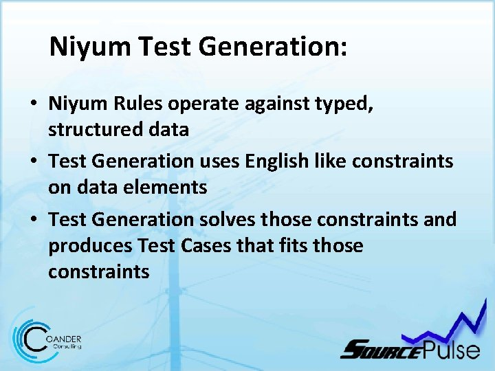 Niyum Test Generation: • Niyum Rules operate against typed, structured data • Test Generation
