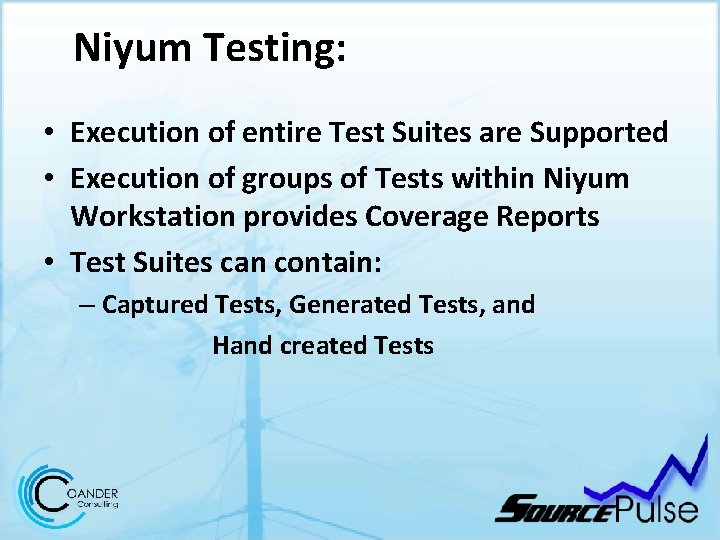 Niyum Testing: • Execution of entire Test Suites are Supported • Execution of groups