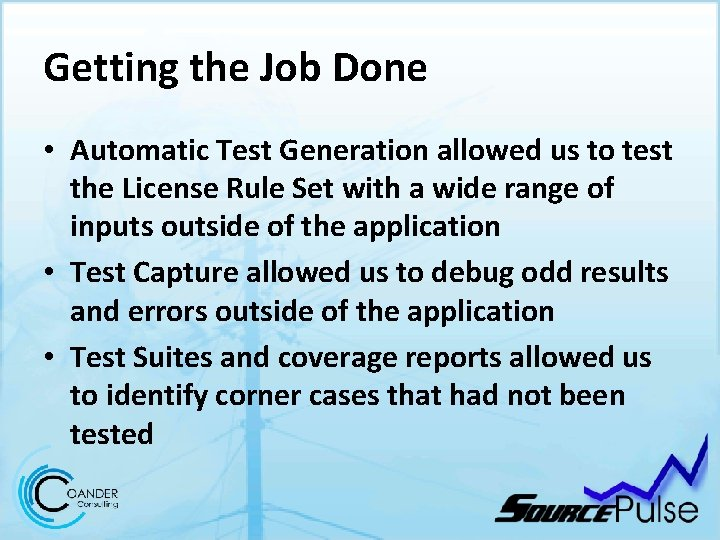 Getting the Job Done • Automatic Test Generation allowed us to test the License