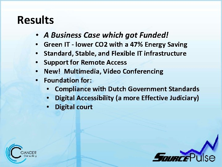 Results • A Business Case which got Funded! • • • Green IT -