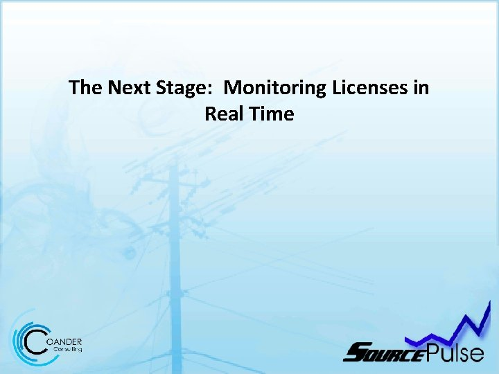 The Next Stage: Monitoring Licenses in Real Time
