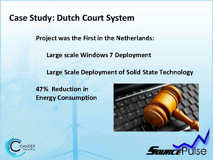 Case Study: Dutch Court System Project was the First in the Netherlands: Large scale