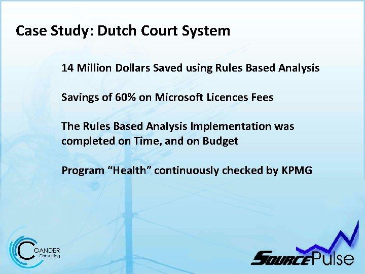 Case Study: Dutch Court System 14 Million Dollars Saved using Rules Based Analysis Savings