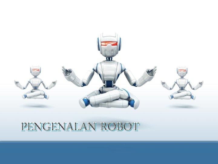 PENGENALAN ROBOT