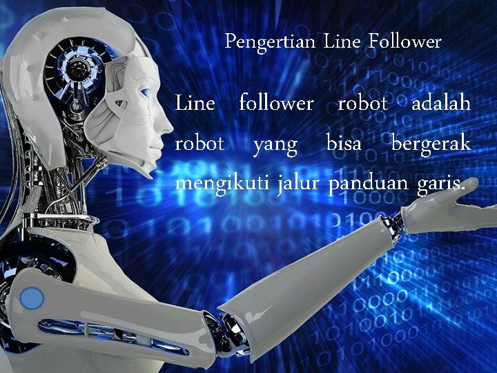 Pengertian Line Follower Line follower robot adalah robot yang bisa bergerak mengikuti jalur panduan