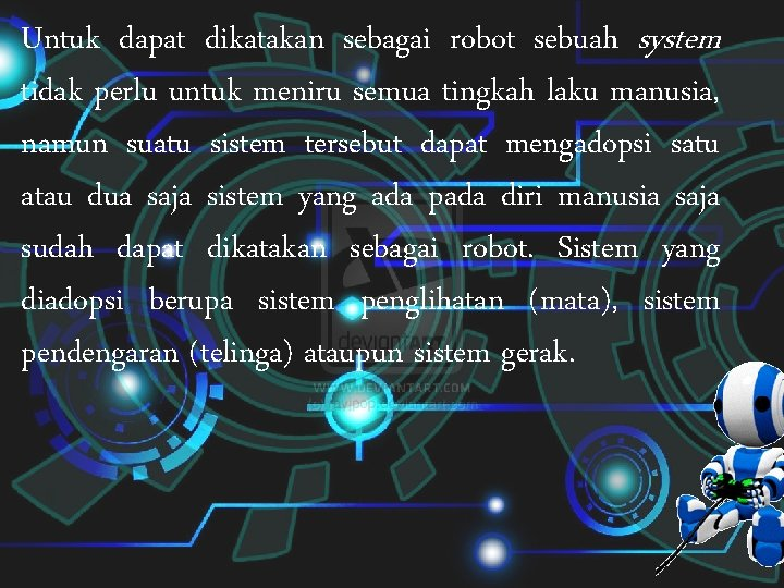 Untuk dapat dikatakan sebagai robot sebuah system tidak perlu untuk meniru semua tingkah laku