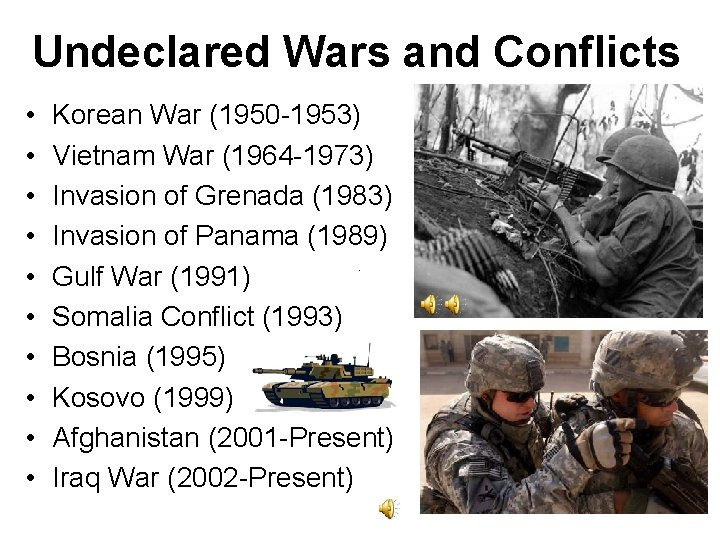 Undeclared Wars and Conflicts • • • Korean War (1950 -1953) Vietnam War (1964