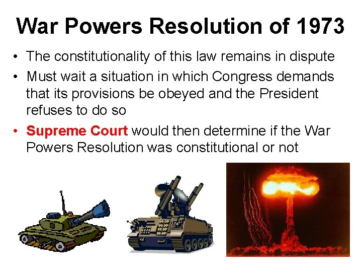 War Powers Resolution of 1973 • The constitutionality of this law remains in dispute