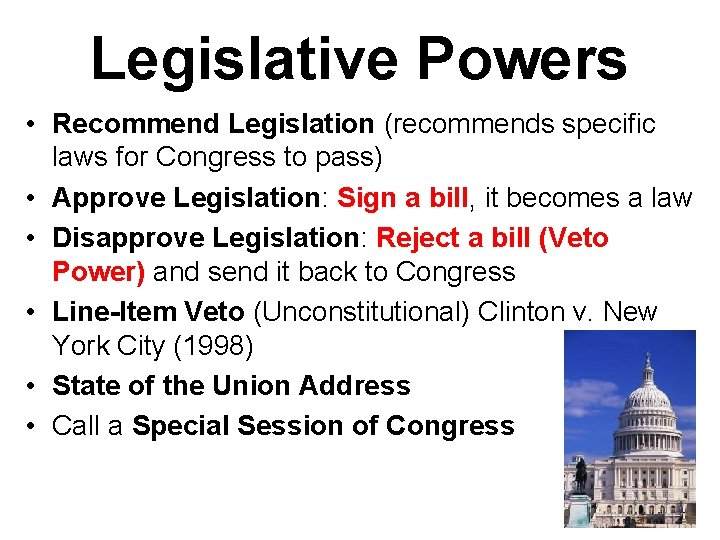 Legislative Powers • Recommend Legislation (recommends specific laws for Congress to pass) • Approve