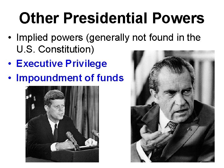 Other Presidential Powers • Implied powers (generally not found in the U. S. Constitution)