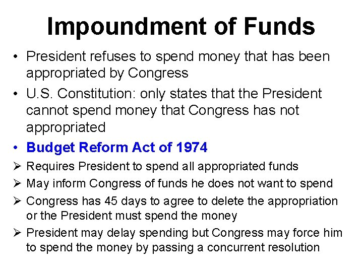 Impoundment of Funds • President refuses to spend money that has been appropriated by
