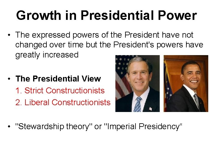 Growth in Presidential Power • The expressed powers of the President have not changed