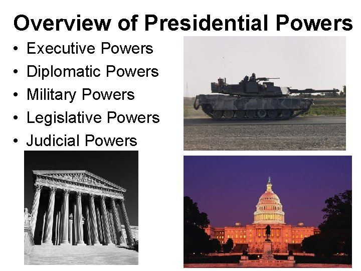 Overview of Presidential Powers • • • Executive Powers Diplomatic Powers Military Powers Legislative
