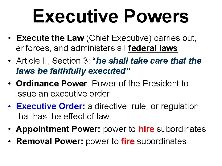 Executive Powers • Execute the Law (Chief Executive) carries out, enforces, and administers all