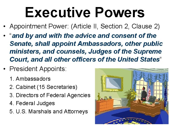 """Executive Powers • Appointment Power: (Article II, Section 2, Clause 2) • """"and by"""