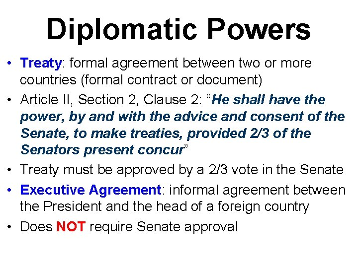 Diplomatic Powers • Treaty: formal agreement between two or more countries (formal contract or
