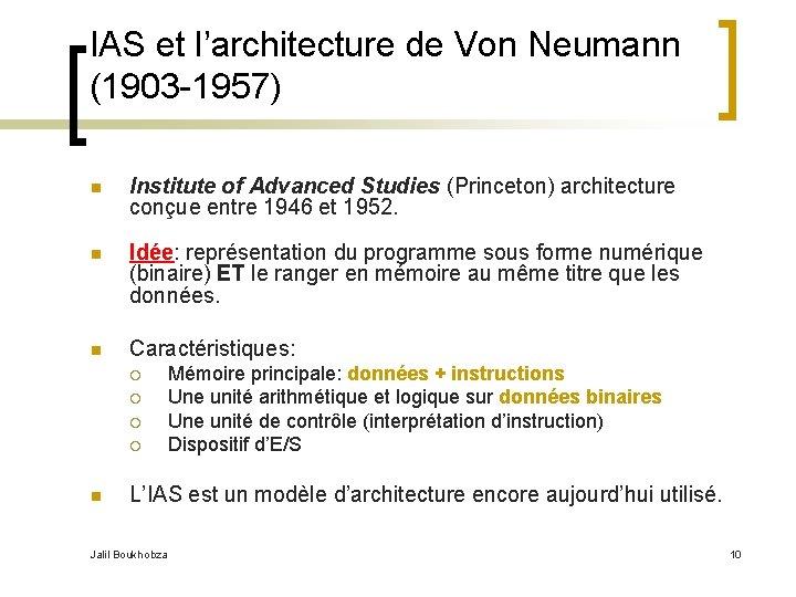 IAS et l'architecture de Von Neumann (1903 -1957) n Institute of Advanced Studies (Princeton)