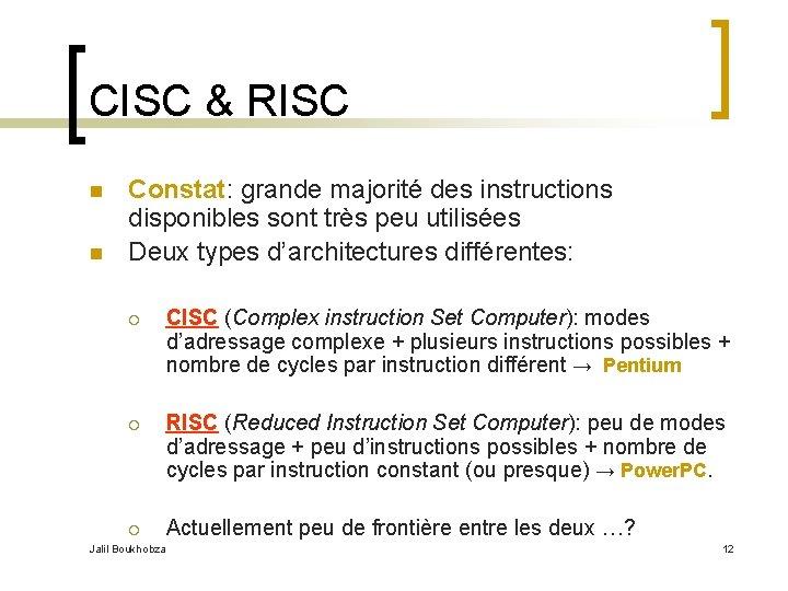 CISC & RISC n n Constat: grande majorité des instructions disponibles sont très peu
