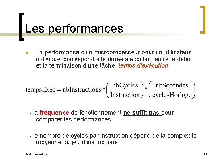 Les performances n La performance d'un microprocesseur pour un utilisateur individuel correspond à la