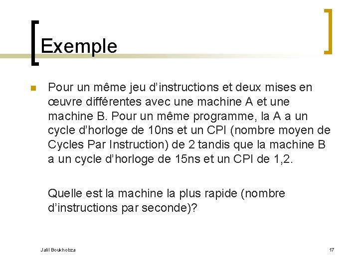 Exemple n Pour un même jeu d'instructions et deux mises en œuvre différentes avec