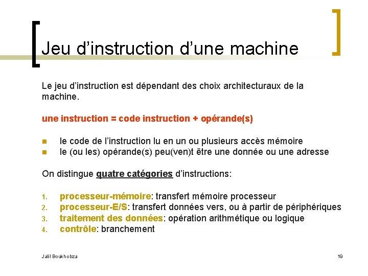 Jeu d'instruction d'une machine Le jeu d'instruction est dépendant des choix architecturaux de la