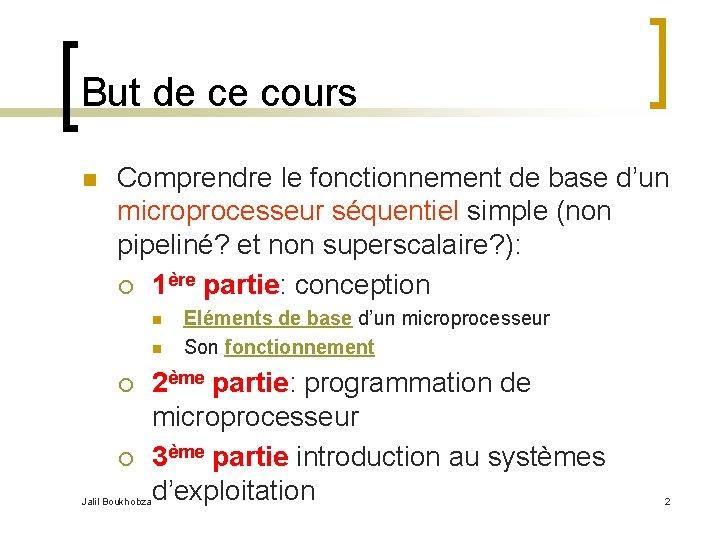 But de ce cours n Comprendre le fonctionnement de base d'un microprocesseur séquentiel simple