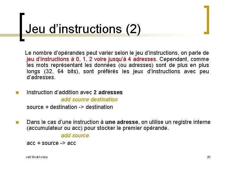 Jeu d'instructions (2) Le nombre d'opérandes peut varier selon le jeu d'instructions, on parle