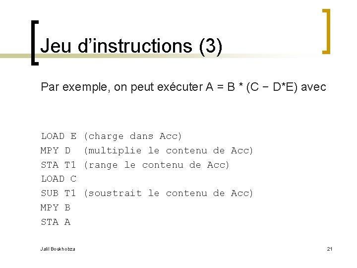 Jeu d'instructions (3) Par exemple, on peut exécuter A = B * (C −